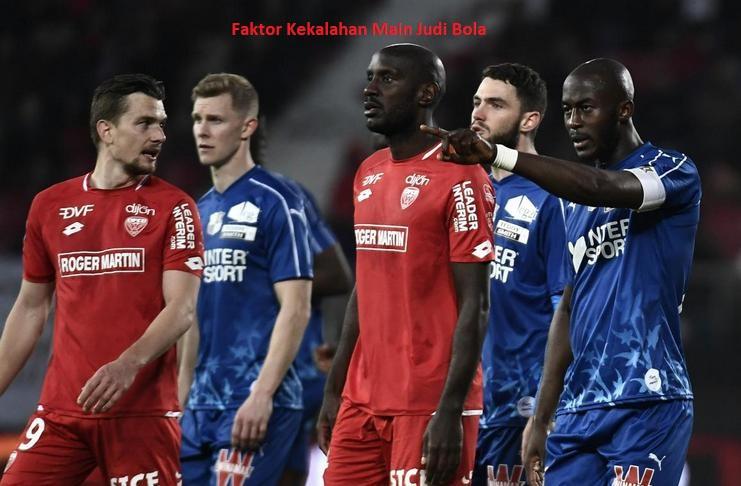 Faktor Kekalahan Main Judi Bola