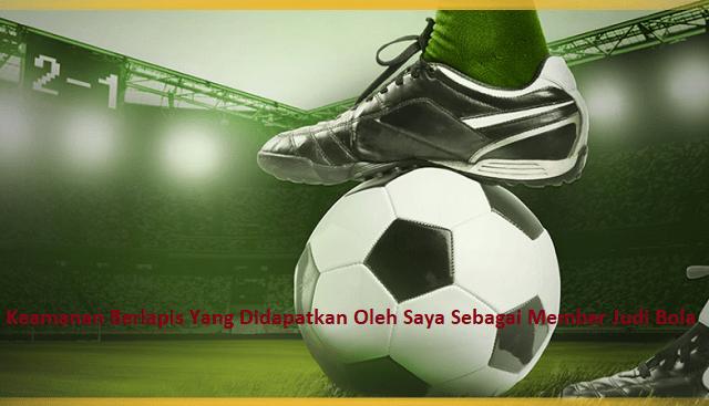 Keamanan Berlapis Yang Didapatkan Oleh Saya Sebagai Member Judi Bola