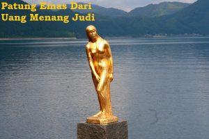 Patung Emas Dari Uang Menang Judi